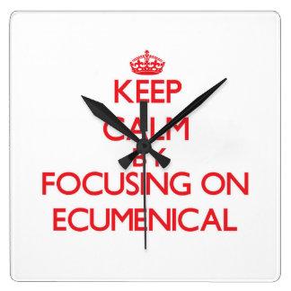 Keep Calm by focusing on ECUMENICAL Square Wallclock