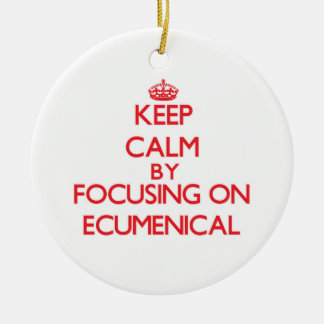 Keep Calm by focusing on ECUMENICAL Double-Sided Ceramic Round Christmas Ornament
