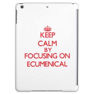 Keep Calm by focusing on ECUMENICAL iPad Air Cases
