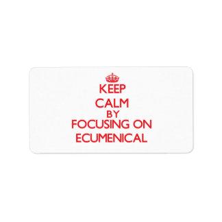 Keep Calm by focusing on ECUMENICAL Address Label