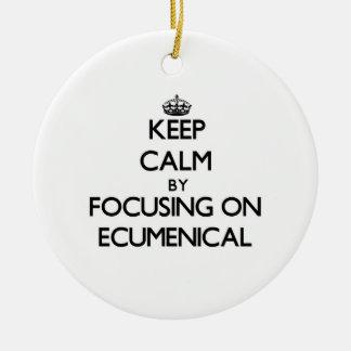 Keep Calm by focusing on ECUMENICAL Christmas Ornament