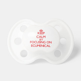 Keep Calm by focusing on ECUMENICAL Baby Pacifier