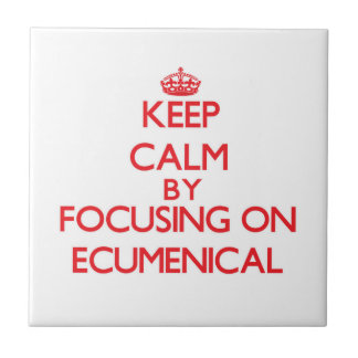 Keep Calm by focusing on ECUMENICAL Tiles