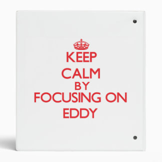 Keep Calm by focusing on EDDY 3 Ring Binders