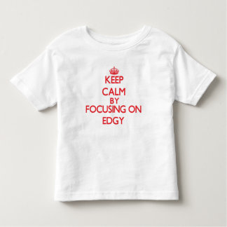 Keep Calm by focusing on EDGY Shirts