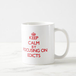Keep Calm by focusing on EDICTS Classic White Coffee Mug