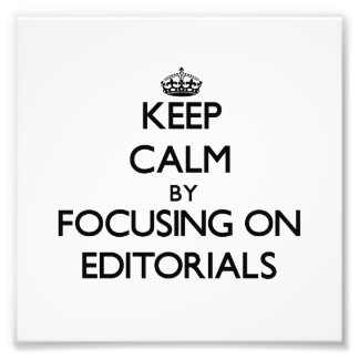 Keep Calm by focusing on EDITORIALS Photo Print