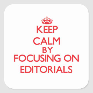 Keep Calm by focusing on EDITORIALS Square Sticker