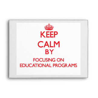 Keep Calm by focusing on EDUCATIONAL PROGRAMS Envelopes
