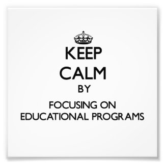 Keep Calm by focusing on EDUCATIONAL PROGRAMS Photograph