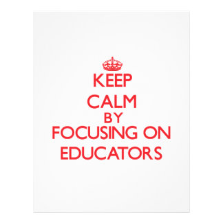 Keep Calm by focusing on Educators Personalized Flyer
