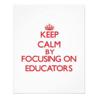 Keep Calm by focusing on Educators Flyers