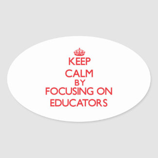 Keep Calm by focusing on Educators Oval Sticker