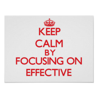 Keep Calm by focusing on EFFECTIVE Poster