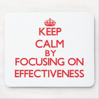 Keep Calm by focusing on EFFECTIVENESS Mouse Pad