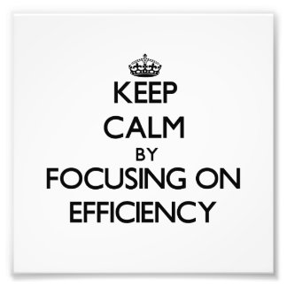 Keep Calm by focusing on EFFICIENCY Photographic Print