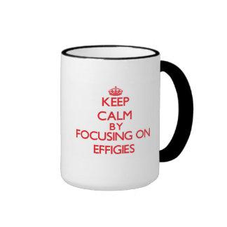Keep Calm by focusing on EFFIGIES Ringer Coffee Mug