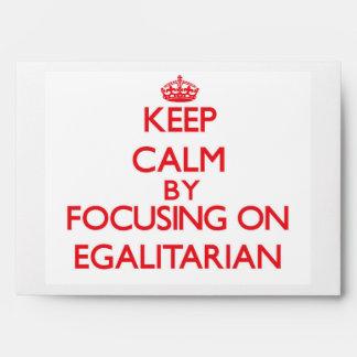 Keep Calm by focusing on EGALITARIAN Envelope