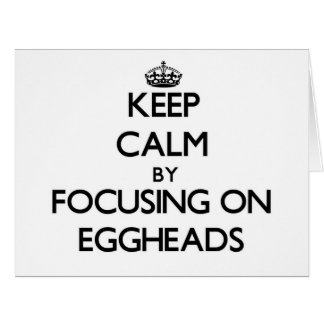 Keep Calm by focusing on EGGHEADS Large Greeting Card