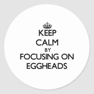 Keep Calm by focusing on EGGHEADS Round Stickers
