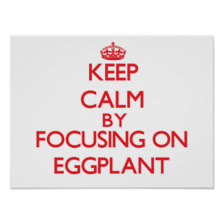 Keep Calm by focusing on EGGPLANT Poster