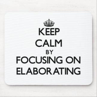 Keep Calm by focusing on ELABORATING Mouse Pad