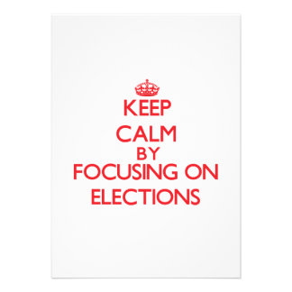 Keep Calm by focusing on ELECTIONS Custom Invitations