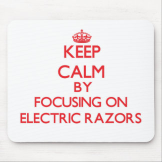 Keep Calm by focusing on ELECTRIC RAZORS Mouse Pad