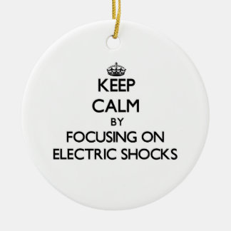 Keep Calm by focusing on ELECTRIC SHOCKS Ornament