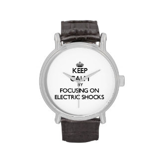 Keep Calm by focusing on ELECTRIC SHOCKS Watches