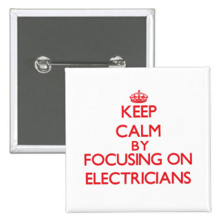 Keep Calm by focusing on ELECTRICIANS Buttons