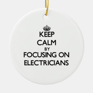 Keep Calm by focusing on ELECTRICIANS Double-Sided Ceramic Round Christmas Ornament