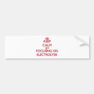 Keep Calm by focusing on ELECTROLYSIS Bumper Sticker