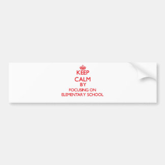 Keep Calm by focusing on ELEMENTARY SCHOOL Bumper Sticker