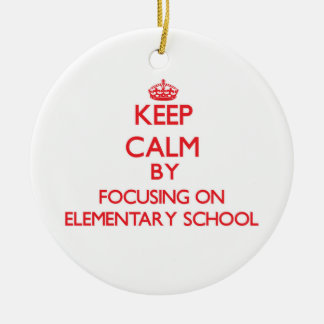 Keep Calm by focusing on ELEMENTARY SCHOOL Double-Sided Ceramic Round Christmas Ornament