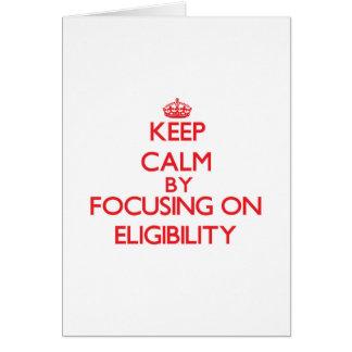 Keep Calm by focusing on ELIGIBILITY Card