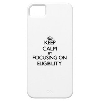 Keep Calm by focusing on ELIGIBILITY iPhone 5 Case