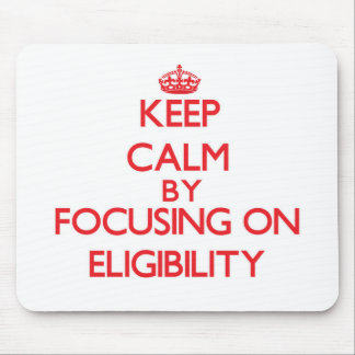Keep Calm by focusing on ELIGIBILITY Mousepad