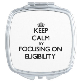 Keep Calm by focusing on ELIGIBILITY Travel Mirror