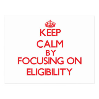 Keep Calm by focusing on ELIGIBILITY Post Cards