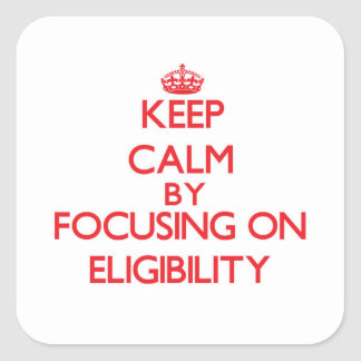 Keep Calm by focusing on ELIGIBILITY Sticker