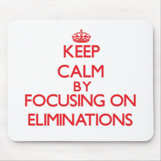 Keep Calm by focusing on ELIMINATIONS Mouse Pads