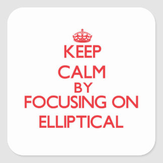 Keep Calm by focusing on ELLIPTICAL Square Sticker