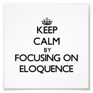 Keep Calm by focusing on ELOQUENCE Photograph