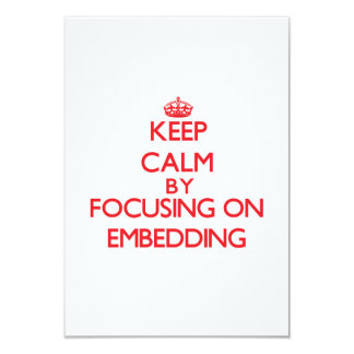 Keep Calm by focusing on EMBEDDING 3.5x5 Paper Invitation Card