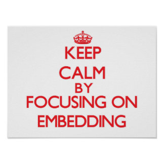Keep Calm by focusing on EMBEDDING Print