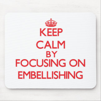Keep Calm by focusing on EMBELLISHING Mouse Pad