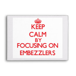 Keep Calm by focusing on EMBEZZLERS Envelope