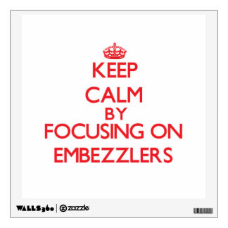 Keep Calm by focusing on EMBEZZLERS Room Decals