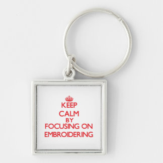 Keep Calm by focusing on EMBROIDERING Key Chain